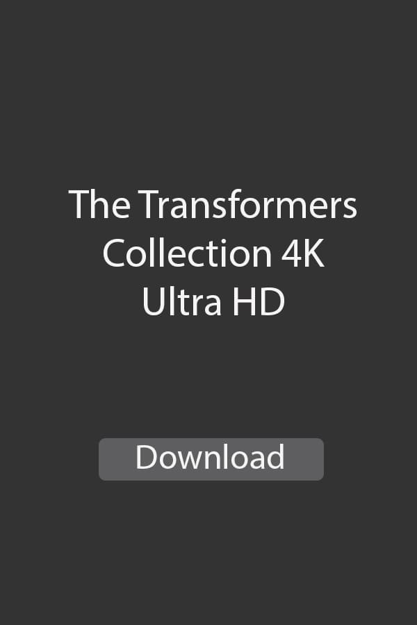 Transformers 4K Collection Ultra HD movies